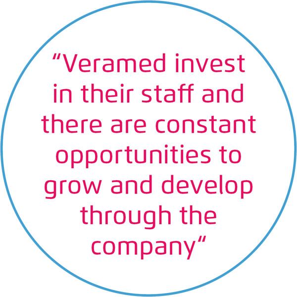 Veramed invest in the staff and there are constant opportunities to grow and develop through the company